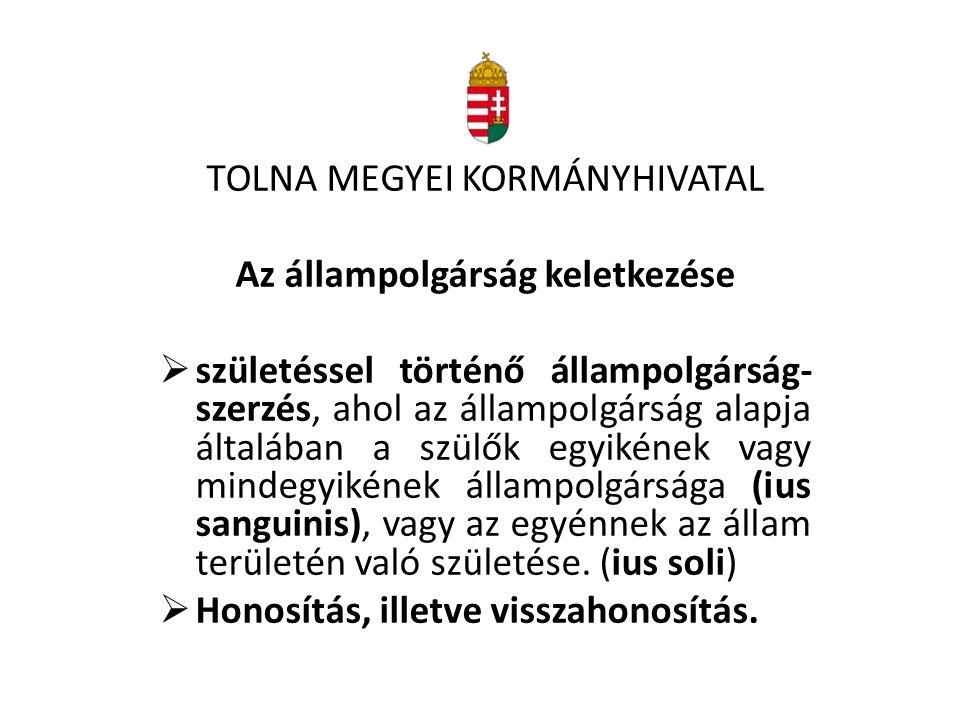 TOLNA MEGYEI KORMÁNYHIVATAL Az állampolgárság keletkezése  születéssel történő állampolgárság- szerzés, ahol az állampolgárság alapja általában a szü