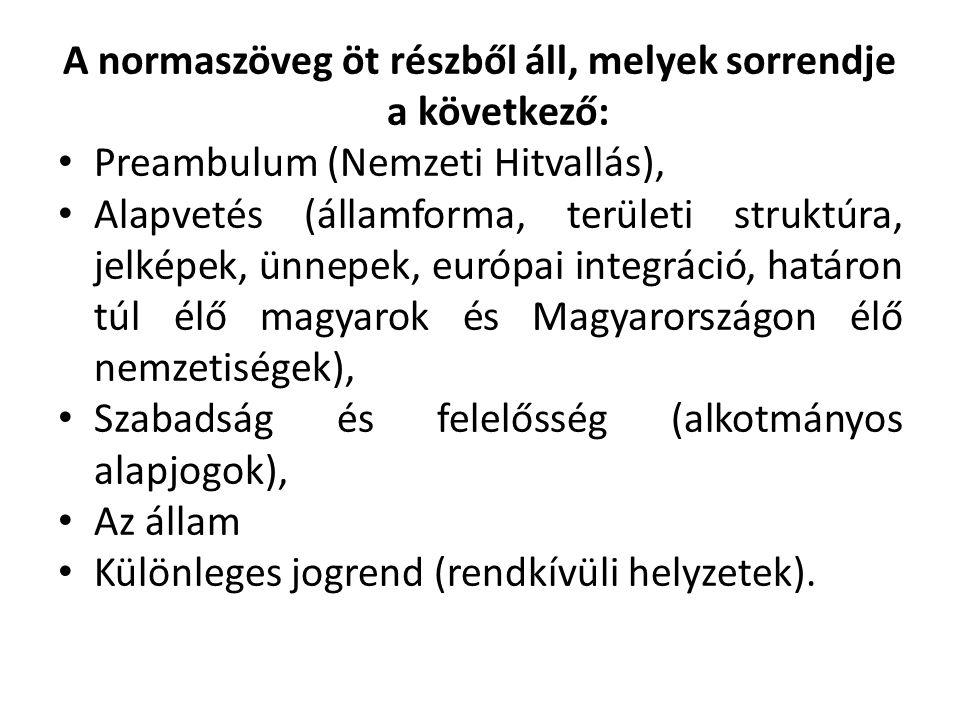 A normaszöveg öt részből áll, melyek sorrendje a következő: • Preambulum (Nemzeti Hitvallás), • Alapvetés (államforma, területi struktúra, jelképek, ü