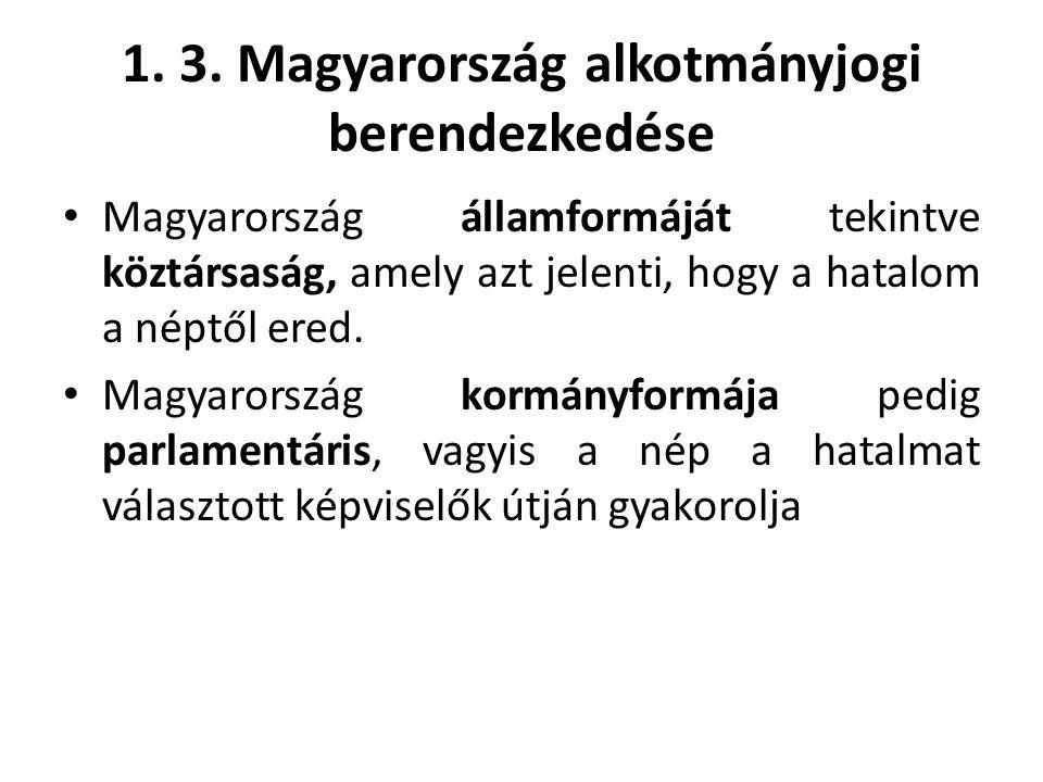 1. 3. Magyarország alkotmányjogi berendezkedése • Magyarország államformáját tekintve köztársaság, amely azt jelenti, hogy a hatalom a néptől ered. •