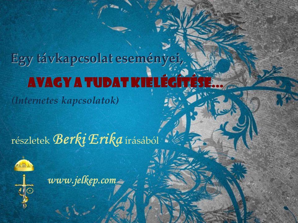 Egy távkapcsolat eseményei, avagy a Tudat kielégítése... (Internetes kapcsolatok) részletek Berki Erika írásából www.jelkep.com