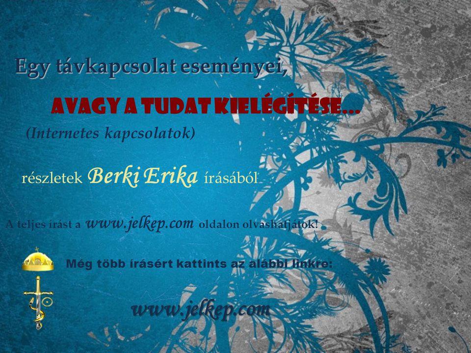 Egy távkapcsolat eseményei, avagy a Tudat kielégítése... (Internetes kapcsolatok) részletek Berki Erika írásából A teljes írást a www.jelkep.com oldal