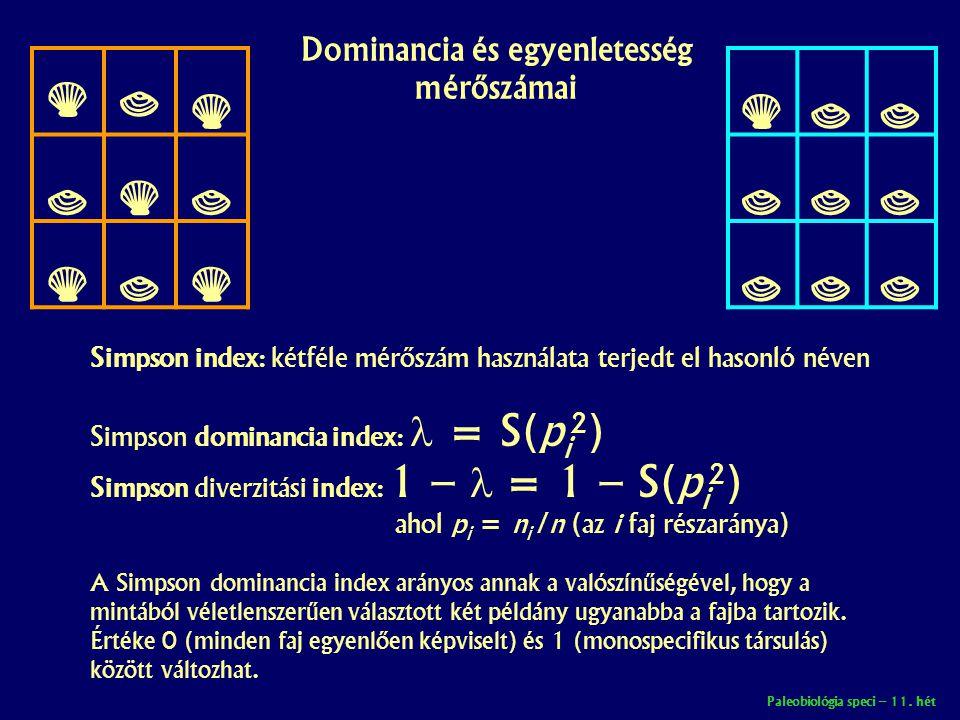 Paleobiológia speci – 11. hét Dominancia és egyenletesség mérőszámai       Simpson index: kétféle mérőszám használata terjedt el has