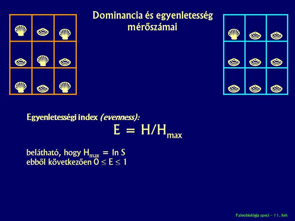 Paleobiológia speci – 11. hét Dominancia és egyenletesség mérőszámai       Egyenletességi index (evenness): E = H/H max belátható, h