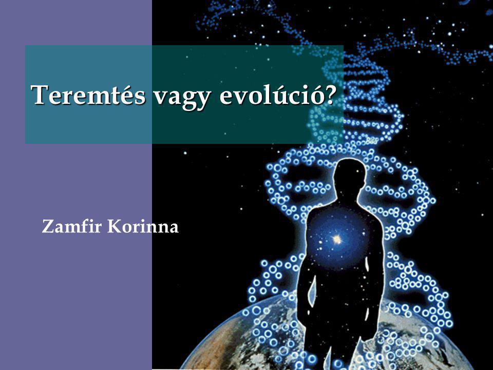 Teremtés vagy evolúció? Zamfir Korinna