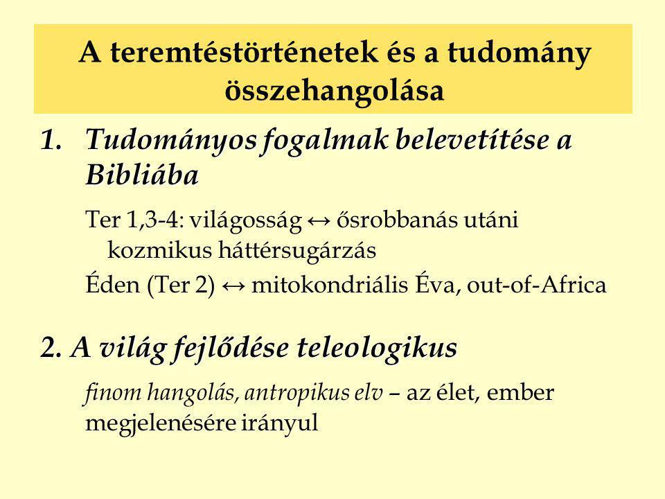 1.Tudományos fogalmak belevetítése a Bibliába Ter 1,3-4: világosság ↔ ősrobbanás utáni kozmikus háttérsugárzás Éden (Ter 2) ↔ mitokondriális Éva, out-