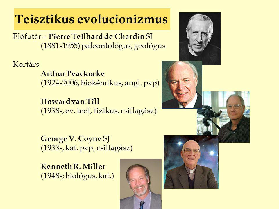 Teisztikus evolucionizmus Előfutár – Pierre Teilhard de Chardin SJ (1881-1955) paleontológus, geológus Kortárs Arthur Peackocke (1924-2006, biokémikus