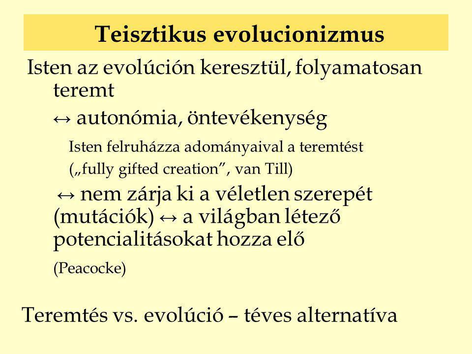 """Isten az evolúción keresztül, folyamatosan teremt ↔ ↔ autonómia, öntevékenység Isten felruházza adományaival a teremtést (""""fully gifted creation"""", van"""