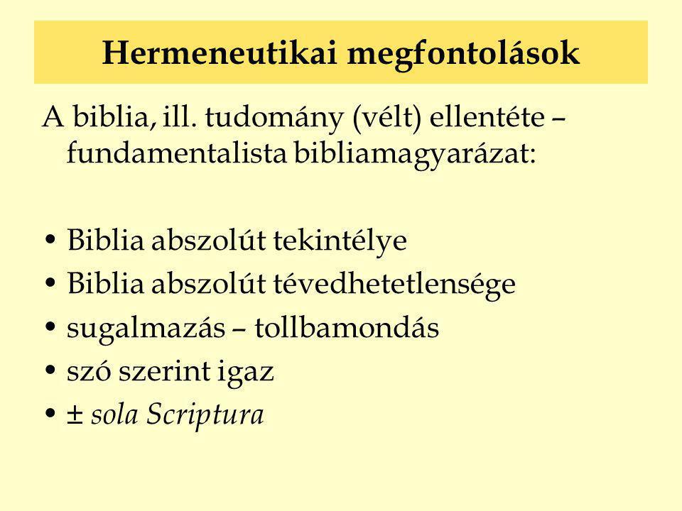 Hermeneutikai megfontolások A biblia, ill. tudomány (vélt) ellentéte – fundamentalista bibliamagyarázat: •Biblia abszolút tekintélye •Biblia abszolút