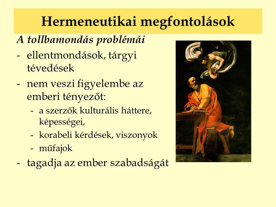 Hermeneutikai megfontolások A tollbamondás problémái -ellentmondások, tárgyi tévedések -nem veszi figyelembe az emberi tényezőt: -a szerzők kulturális