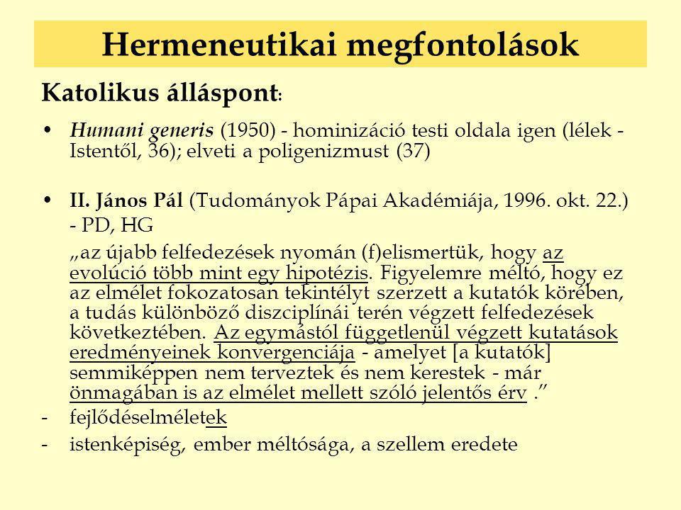Hermeneutikai megfontolások Katolikus álláspont : • Humani generis (1950) - hominizáció testi oldala igen (lélek - Istentől, 36); elveti a poligenizmu