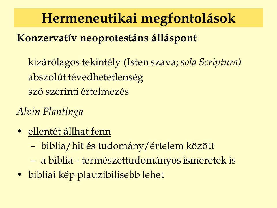 Hermeneutikai megfontolások Konzervatív neoprotestáns álláspont kizárólagos tekintély (Isten szava; sola Scriptura) abszolút tévedhetetlenség szó szer