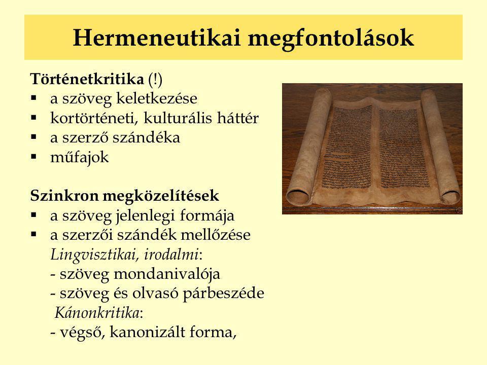 Hermeneutikai megfontolások Történetkritika (!)  a szöveg keletkezése  kortörténeti, kulturális háttér  a szerző szándéka  műfajok Szinkron megköz