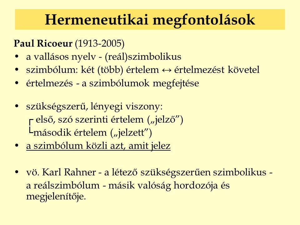 Hermeneutikai megfontolások Paul Ricoeur (1913-2005) •a vallásos nyelv - (reál)szimbolikus •szimbólum: két (több) értelem ↔ értelmezést követel •értel