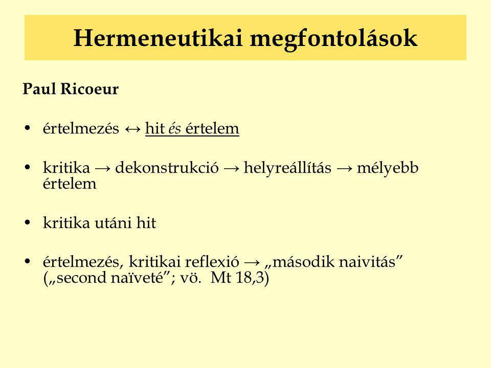 Hermeneutikai megfontolások Paul Ricoeur •értelmezés ↔ hit és értelem •kritika → dekonstrukció → helyreállítás → mélyebb értelem •kritika utáni hit •é