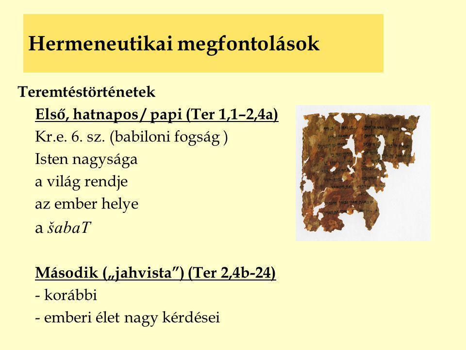 Hermeneutikai megfontolások Teremtéstörténetek Első, hatnapos / papi (Ter 1,1–2,4a) Kr.e. 6. sz. (babiloni fogság ) Isten nagysága a világ rendje az e