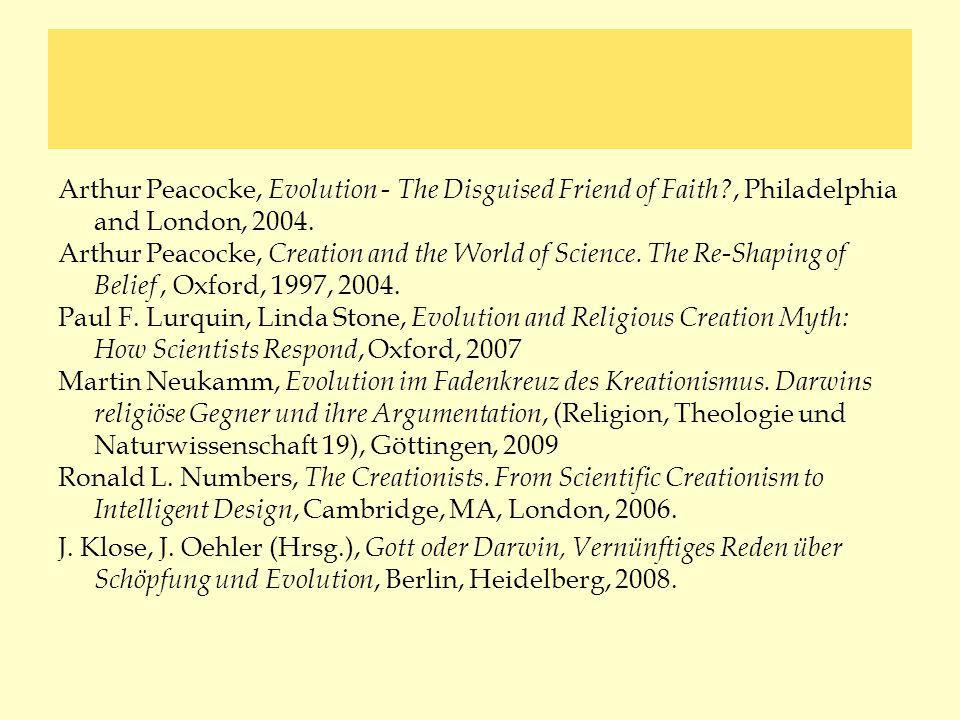 Arthur Peacocke, Evolution - The Disguised Friend of Faith?, Philadelphia and London, 2004. Arthur Peacocke, Creation and the World of Science. The Re