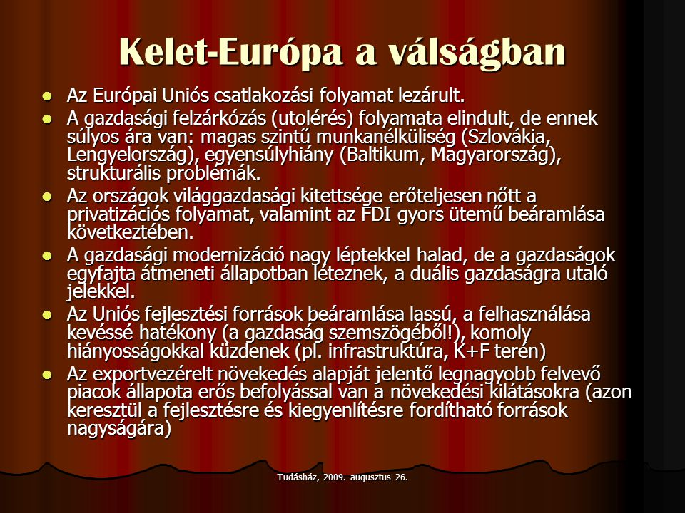 Kelet-Európa a válságban  Az Európai Uniós csatlakozási folyamat lezárult.  A gazdasági felzárkózás (utolérés) folyamata elindult, de ennek súlyos á