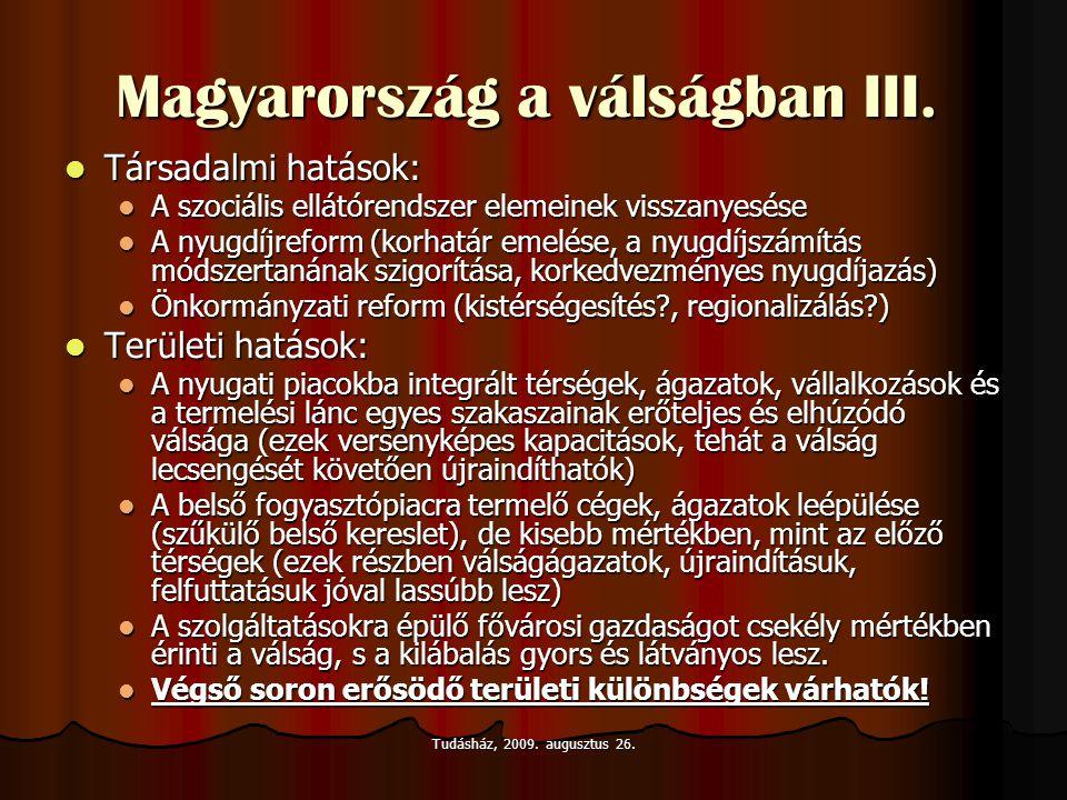 Tudásház, 2009. augusztus 26. Magyarország a válságban III.  Társadalmi hatások:  A szociális ellátórendszer elemeinek visszanyesése  A nyugdíjrefo