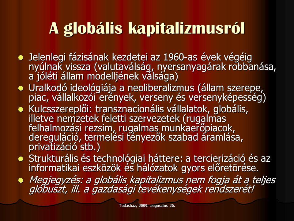 Tudásház, 2009. augusztus 26. A globális kapitalizmusról  Jelenlegi fázisának kezdetei az 1960-as évek végéig nyúlnak vissza (valutaválság, nyersanya