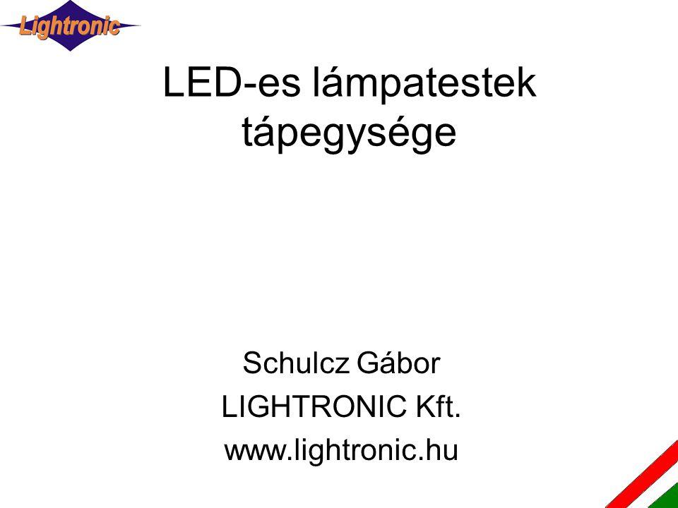 LED-es lámpatestek tápegysége Schulcz Gábor LIGHTRONIC Kft. www.lightronic.hu