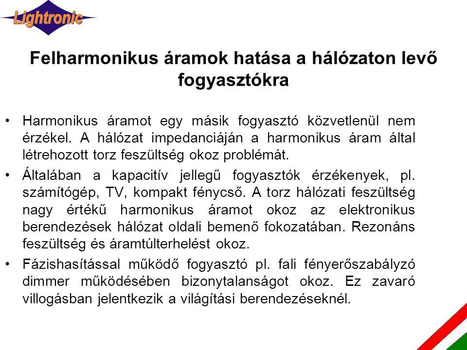 Felharmonikus áramok hatása a hálózaton levő fogyasztókra •Harmonikus áramot egy másik fogyasztó közvetlenül nem érzékel.