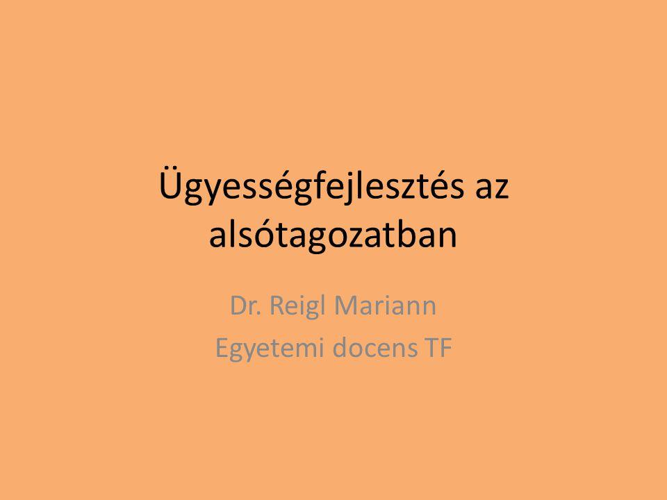 Ügyességfejlesztés az alsótagozatban Dr. Reigl Mariann Egyetemi docens TF