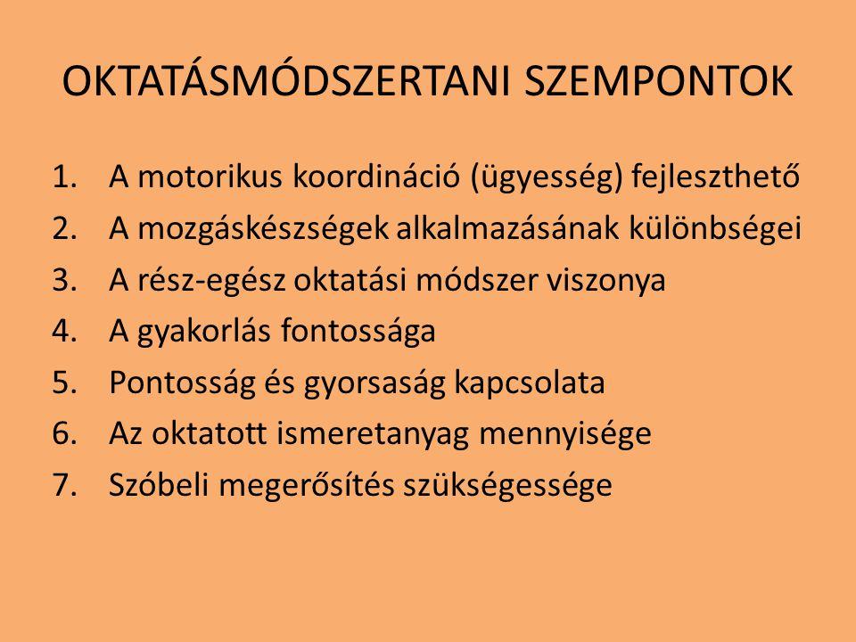 OKTATÁSMÓDSZERTANI SZEMPONTOK 1.A motorikus koordináció (ügyesség) fejleszthető 2.A mozgáskészségek alkalmazásának különbségei 3.A rész-egész oktatási