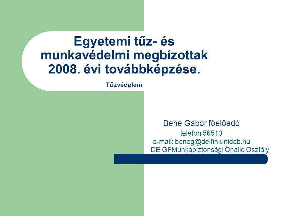 Egyetemi tűz- és munkavédelmi megbízottak 2008. évi továbbképzése. Tűzvédelem Bene Gábor főelőadó telefon 56510 e-mail: beneg@delfin.unideb.hu DE GFMu
