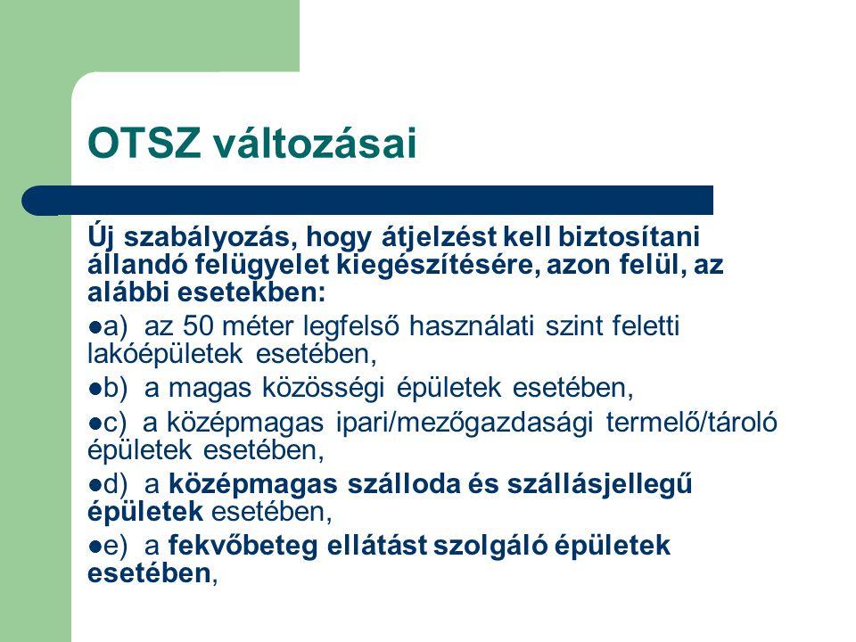 OTSZ változásai Új szabályozás, hogy átjelzést kell biztosítani állandó felügyelet kiegészítésére, azon felül, az alábbi esetekben:  a) az 50 méter l