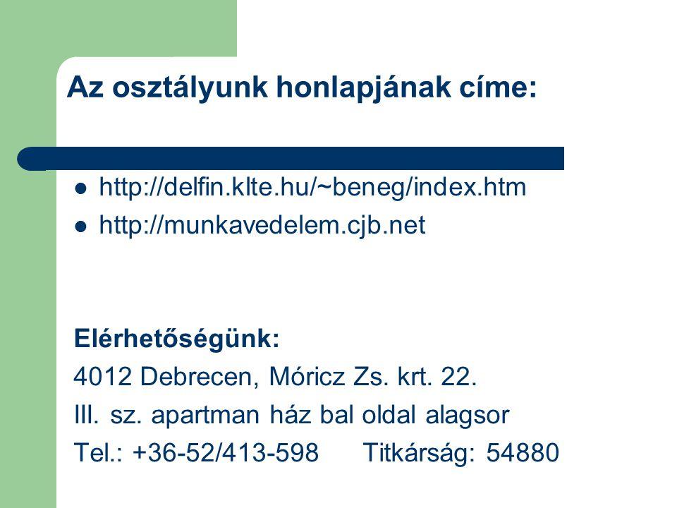 Az osztályunk honlapjának címe:  http://delfin.klte.hu/~beneg/index.htm  http://munkavedelem.cjb.net Elérhetőségünk: 4012 Debrecen, Móricz Zs. krt.