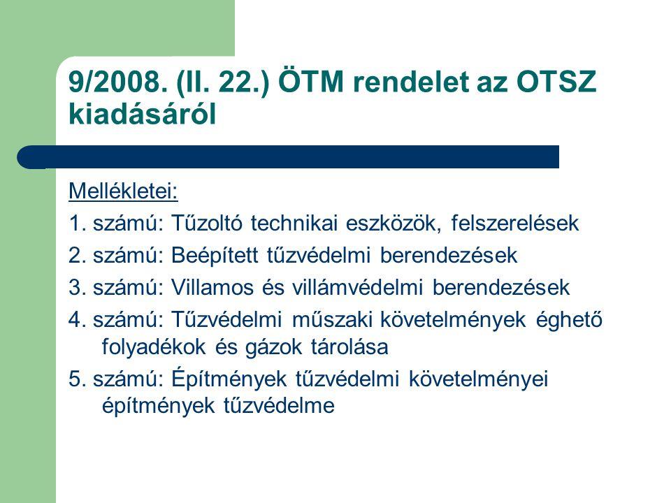 9/2008. (II. 22.) ÖTM rendelet az OTSZ kiadásáról Mellékletei: 1. számú: Tűzoltó technikai eszközök, felszerelések 2. számú: Beépített tűzvédelmi bere