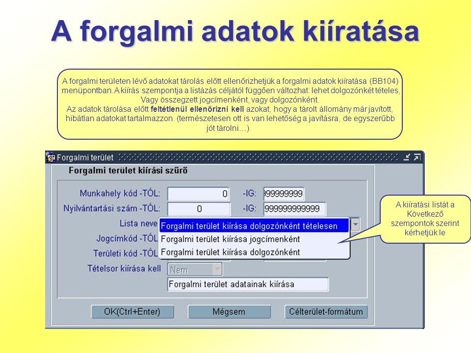 A forgalmi adatok kiíratása A forgalmi területen lévő adatokat tárolás előtt ellenőrizhetjük a forgalmi adatok kiíratása (BB104) menüpontban. A kiírás