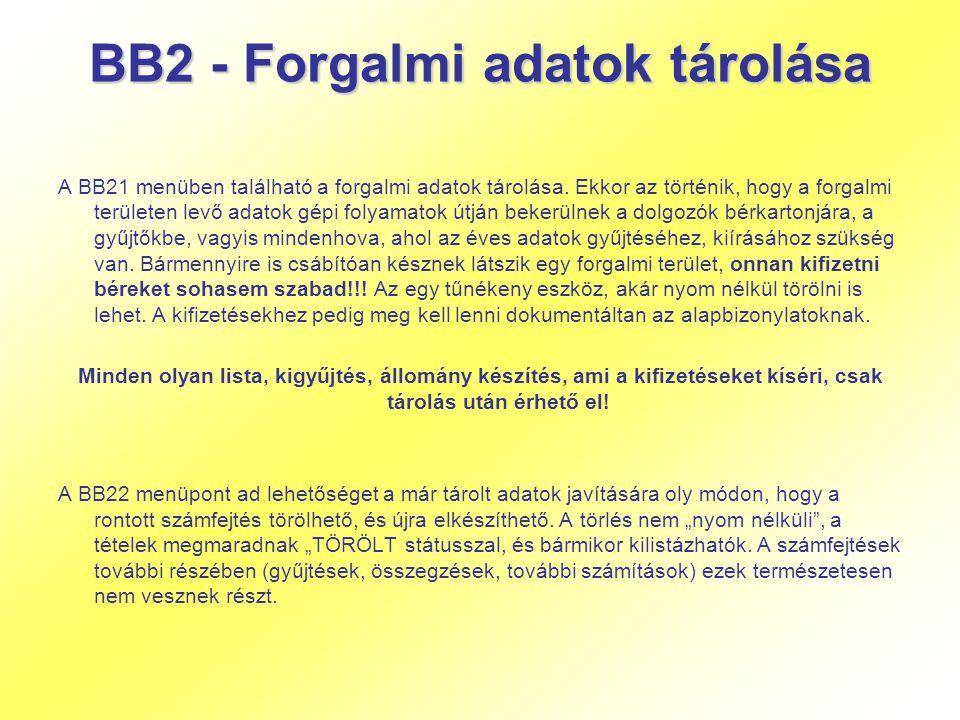 BB2 - Forgalmi adatok tárolása A BB21 menüben található a forgalmi adatok tárolása. Ekkor az történik, hogy a forgalmi területen levő adatok gépi foly