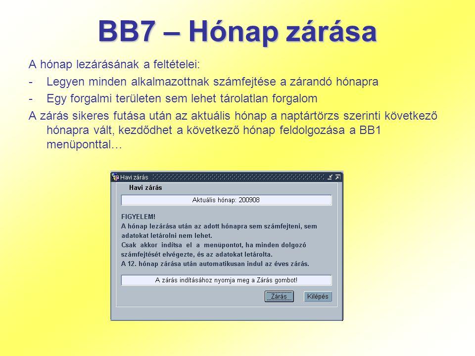 BB7 – Hónap zárása A hónap lezárásának a feltételei: -Legyen minden alkalmazottnak számfejtése a zárandó hónapra -Egy forgalmi területen sem lehet tár