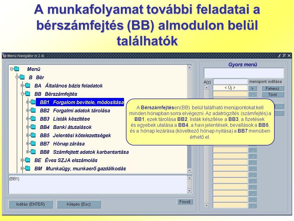 A munkafolyamat további feladatai a bérszámfejtés (BB) almodulon belül találhatók A Bérszámfejtésen(BB) belül található menüpontokat kell minden hónap