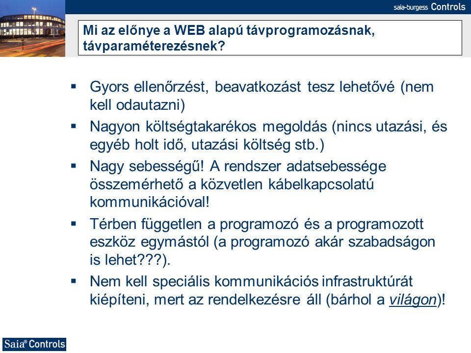 Mi az előnye a WEB alapú távprogramozásnak, távparaméterezésnek?  Gyors ellenőrzést, beavatkozást tesz lehetővé (nem kell odautazni)  Nagyon költség