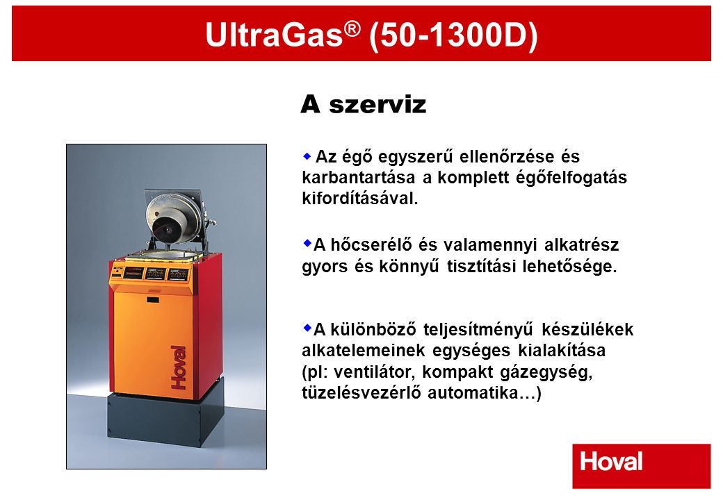 UltraGas ® (50-1300D)  Az égő egyszerű ellenőrzése és karbantartása a komplett égőfelfogatás kifordításával.  A hőcserélő és valamennyi alkatrész gy