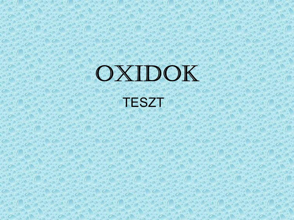 Név: Osztály: Dátum: OXIDOK – AeL-teszt 1.1.1.2. 1.3.