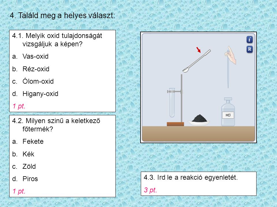 4.Találd meg a helyes választ: 4.1. Melyik oxid tulajdonságát vizsgáljuk a képen.