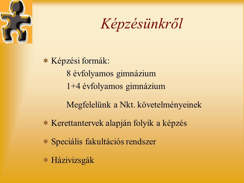Képzésünkről  Képzési formák: 8 évfolyamos gimnázium 1+4 évfolyamos gimnázium Megfelelünk a Nkt.
