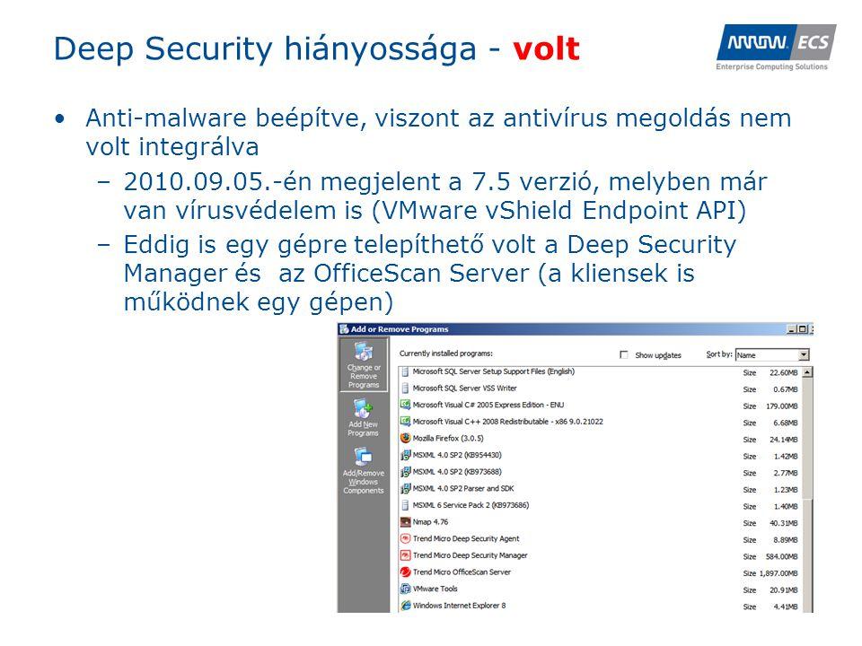 Deep Security hiányossága - volt •Anti-malware beépítve, viszont az antivírus megoldás nem volt integrálva –2010.09.05.-én megjelent a 7.5 verzió, melyben már van vírusvédelem is (VMware vShield Endpoint API) –Eddig is egy gépre telepíthető volt a Deep Security Manager és az OfficeScan Server (a kliensek is működnek egy gépen)