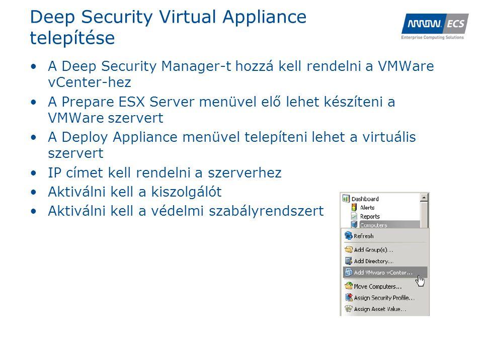 Deep Security Virtual Appliance telepítése •A Deep Security Manager-t hozzá kell rendelni a VMWare vCenter-hez •A Prepare ESX Server menüvel elő lehet készíteni a VMWare szervert •A Deploy Appliance menüvel telepíteni lehet a virtuális szervert •IP címet kell rendelni a szerverhez •Aktiválni kell a kiszolgálót •Aktiválni kell a védelmi szabályrendszert