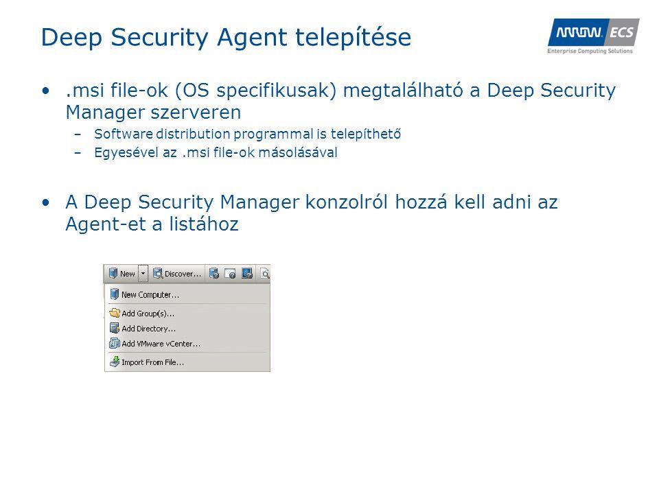 Deep Security Agent telepítése •.msi file-ok (OS specifikusak) megtalálható a Deep Security Manager szerveren –Software distribution programmal is telepíthető –Egyesével az.msi file-ok másolásával •A Deep Security Manager konzolról hozzá kell adni az Agent-et a listához