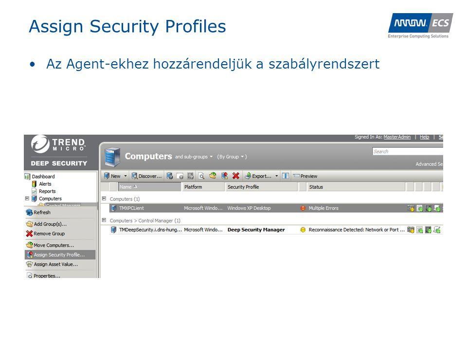 Assign Security Profiles •Az Agent-ekhez hozzárendeljük a szabályrendszert