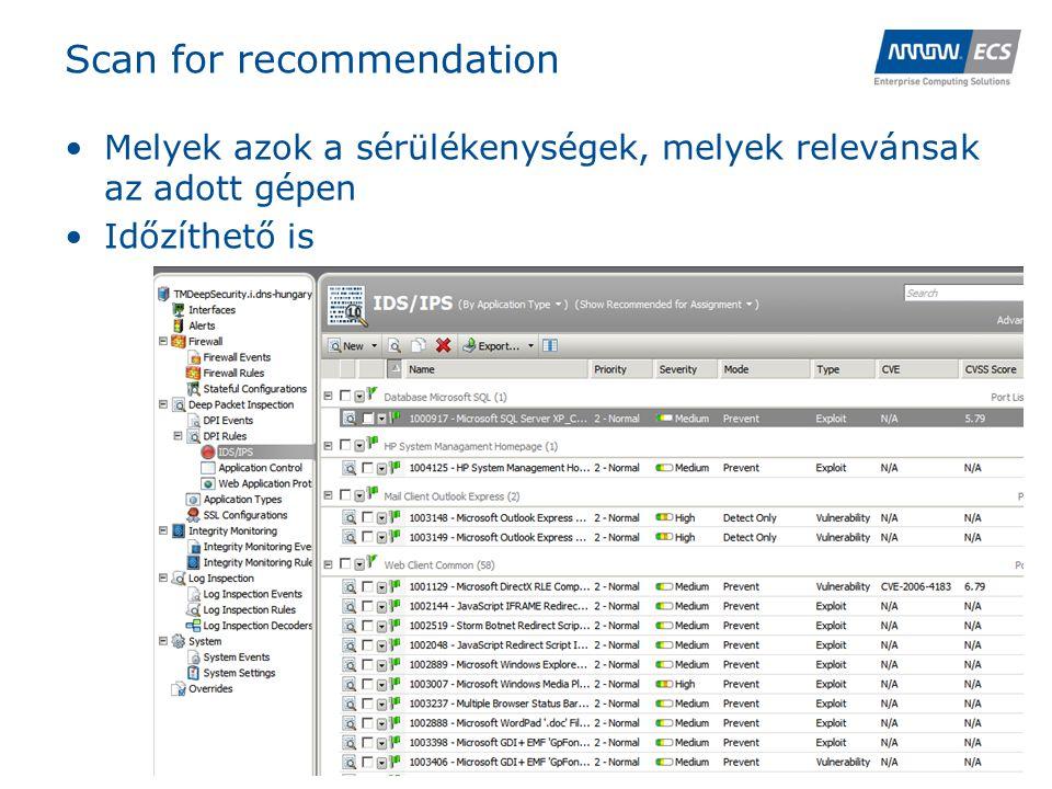 Scan for recommendation •Melyek azok a sérülékenységek, melyek relevánsak az adott gépen •Időzíthető is