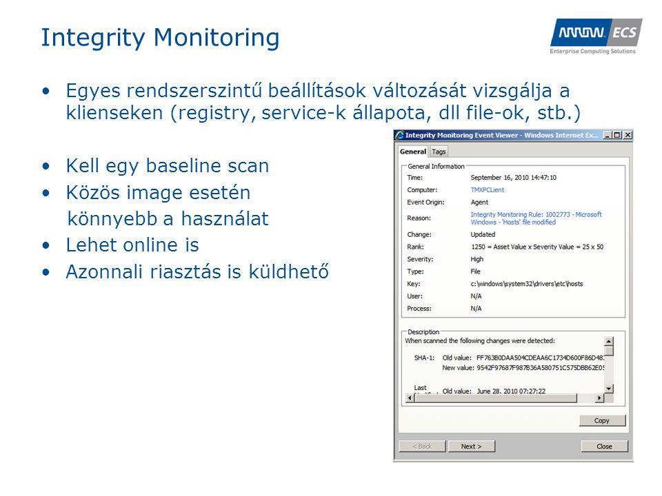 Integrity Monitoring •Egyes rendszerszintű beállítások változását vizsgálja a klienseken (registry, service-k állapota, dll file-ok, stb.) •Kell egy baseline scan •Közös image esetén könnyebb a használat •Lehet online is •Azonnali riasztás is küldhető