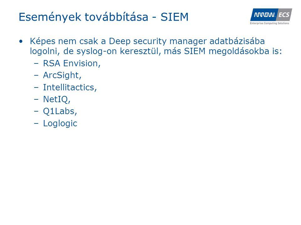 Események továbbítása - SIEM •Képes nem csak a Deep security manager adatbázisába logolni, de syslog-on keresztül, más SIEM megoldásokba is: –RSA Envision, –ArcSight, –Intellitactics, –NetIQ, –Q1Labs, –Loglogic