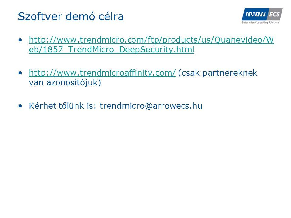 Szoftver demó célra •http://www.trendmicro.com/ftp/products/us/Quanevideo/W eb/1857_TrendMicro_DeepSecurity.htmlhttp://www.trendmicro.com/ftp/products/us/Quanevideo/W eb/1857_TrendMicro_DeepSecurity.html •http://www.trendmicroaffinity.com/ (csak partnereknek van azonosítójuk)http://www.trendmicroaffinity.com/ •Kérhet tőlünk is: trendmicro@arrowecs.hu