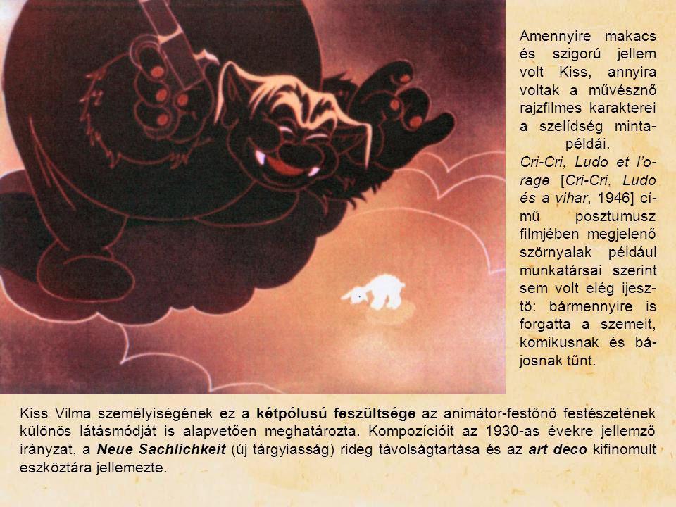 Amennyire makacs és szigorú jellem volt Kiss, annyira voltak a művésznő rajzfilmes karakterei a szelídség minta- példái. Cri-Cri, Ludo et l'o- rage [C