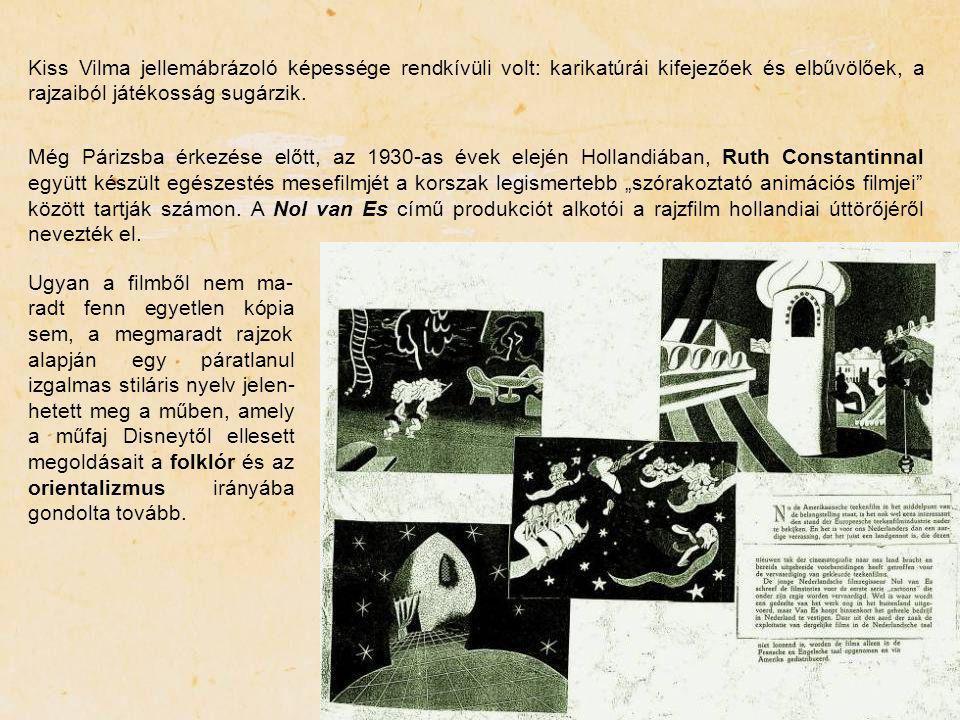 Kiss Vilma jellemábrázoló képessége rendkívüli volt: karikatúrái kifejezőek és elbűvölőek, a rajzaiból játékosság sugárzik. Még Párizsba érkezése előt